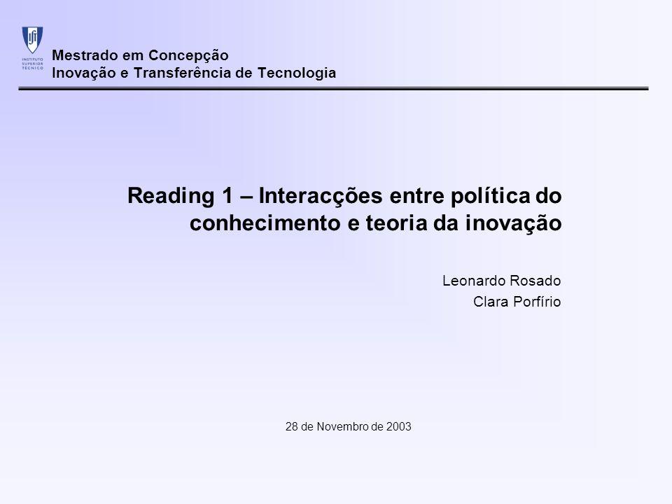 Mestrado em Concepção Inovação e Transferência de Tecnologia 28 de Novembro de 2003 Reading 1 – Interacções entre política do conhecimento e teoria da