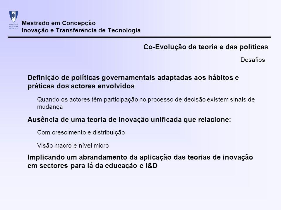 Mestrado em Concepção Inovação e Transferência de Tecnologia Co-Evolução da teoria e das políticas Definição de políticas governamentais adaptadas aos