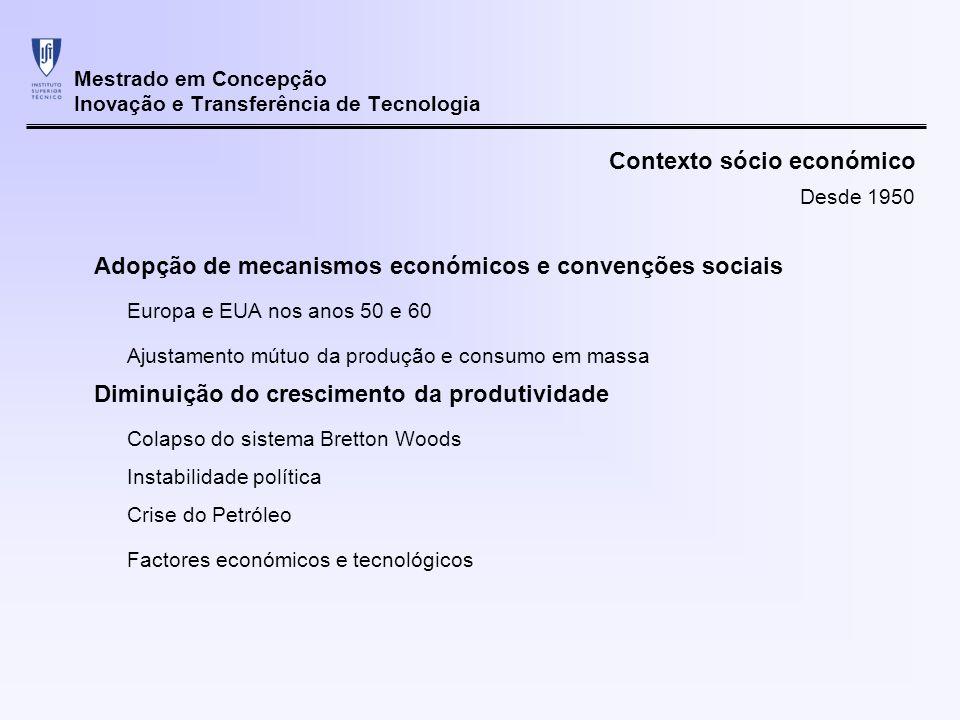 Mestrado em Concepção Inovação e Transferência de Tecnologia Contexto sócio económico Adopção de mecanismos económicos e convenções sociais Europa e E