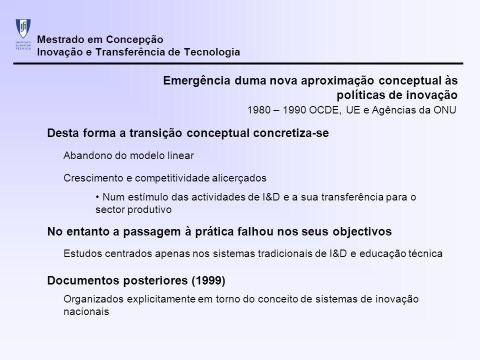 Mestrado em Concepção Inovação e Transferência de Tecnologia Emergência duma nova aproximação conceptual às políticas de inovação Desta forma a transi