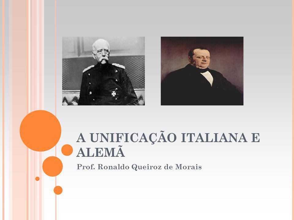 A UNIFICAÇÃO ITALIANA E ALEMÃ Prof. Ronaldo Queiroz de Morais
