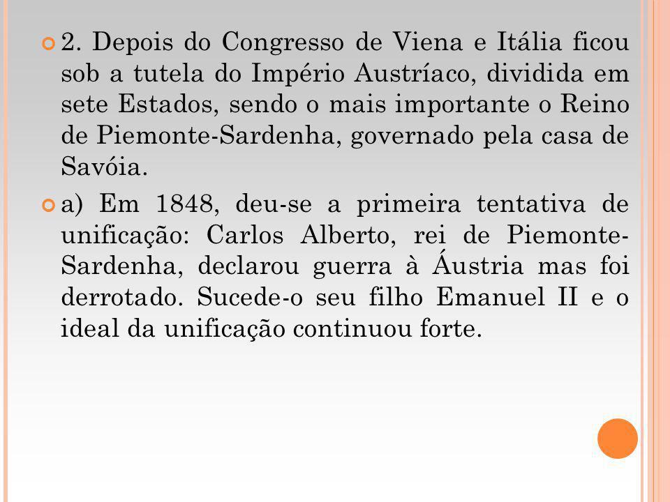 2. Depois do Congresso de Viena e Itália ficou sob a tutela do Império Austríaco, dividida em sete Estados, sendo o mais importante o Reino de Piemont