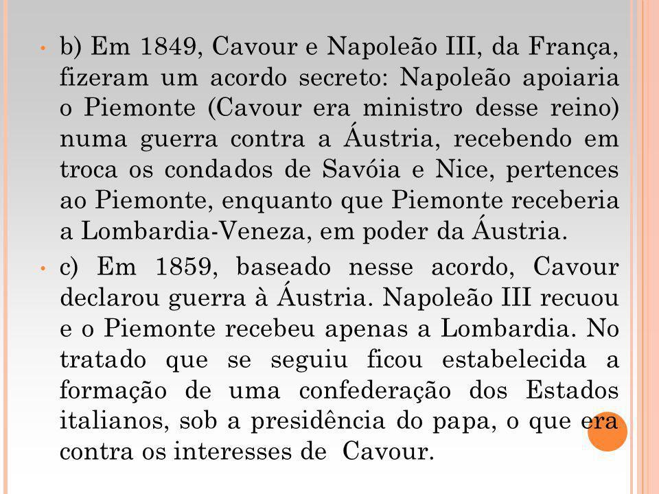 b) Em 1849, Cavour e Napoleão III, da França, fizeram um acordo secreto: Napoleão apoiaria o Piemonte (Cavour era ministro desse reino) numa guerra co