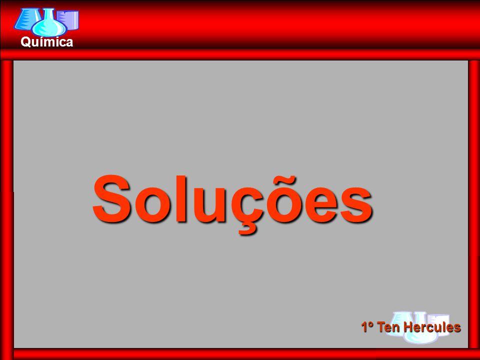 1º Ten Hercules Química Soluções são misturas homogêneas de duas ou mais substâncias.