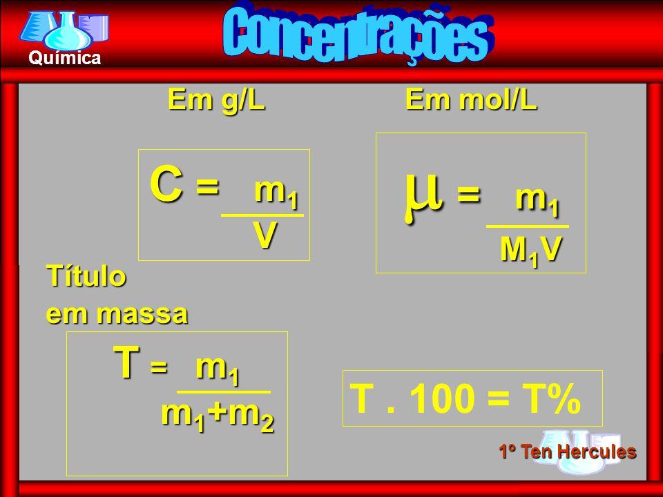 1º Ten Hercules Química Em g/L C = m 1 V Em mol/L = m 1 = m 1 M 1 V M 1 V Título em massa T = m 1 m 1 +m 2 m 1 +m 2 T. 100 = T%