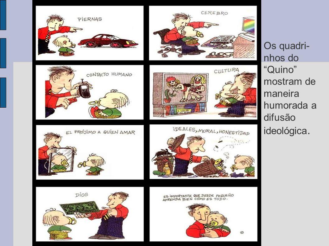 Os quadri- nhos do Quino mostram de maneira humorada a difusão ideológica.
