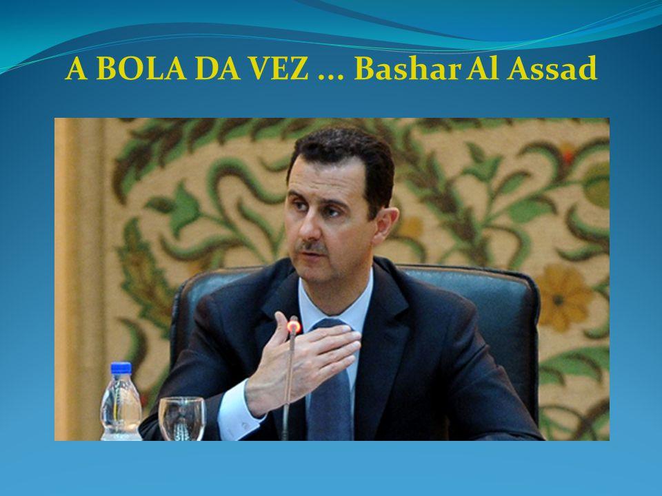 A BOLA DA VEZ... Bashar Al Assad