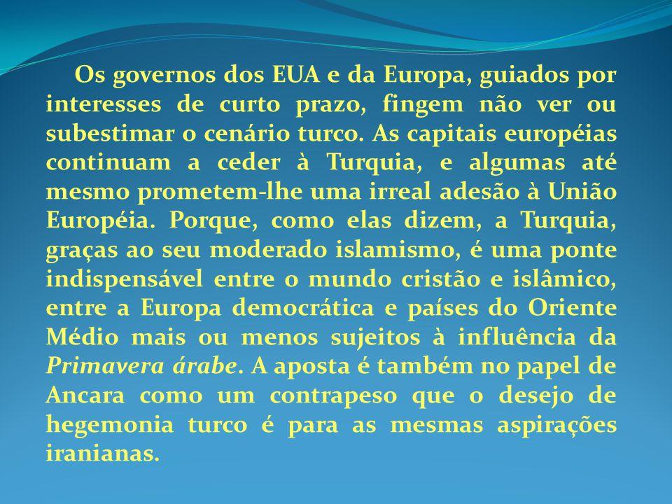 Os governos dos EUA e da Europa, guiados por interesses de curto prazo, fingem não ver ou subestimar o cenário turco. As capitais européias continuam