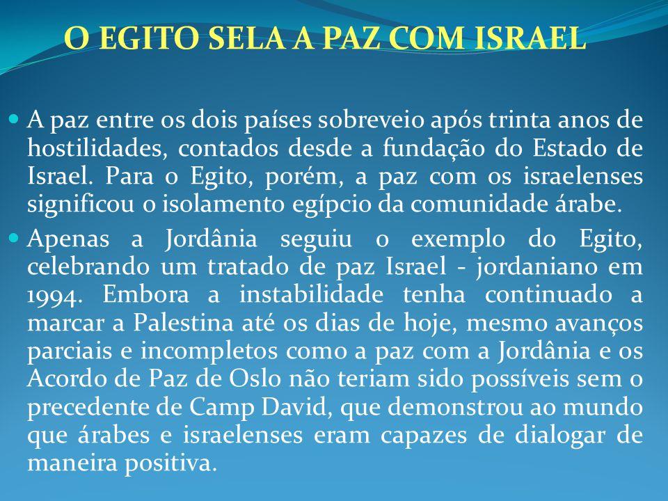 O EGITO SELA A PAZ COM ISRAEL A paz entre os dois países sobreveio após trinta anos de hostilidades, contados desde a fundação do Estado de Israel. Pa