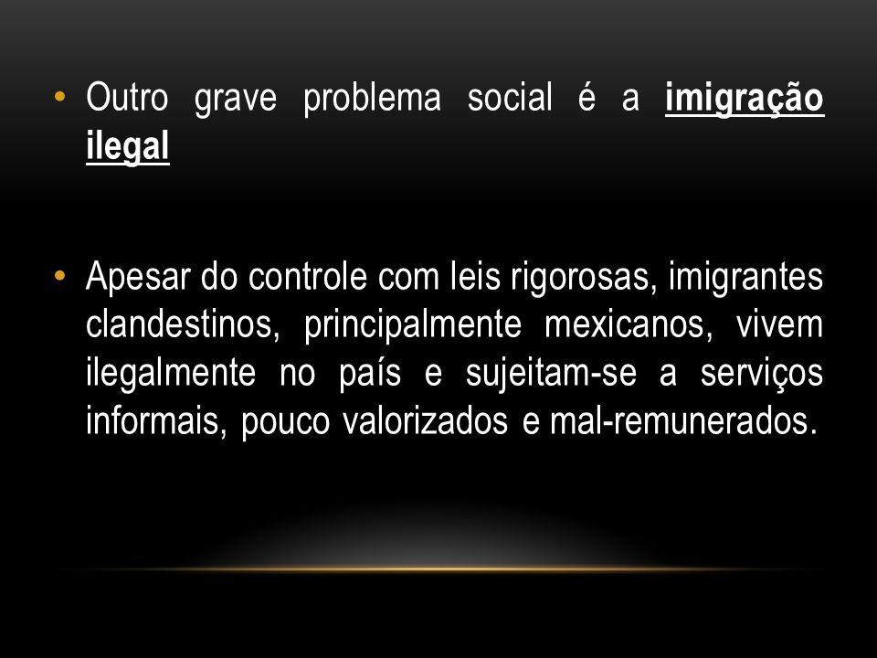 Outro grave problema social é a imigração ilegal Apesar do controle com leis rigorosas, imigrantes clandestinos, principalmente mexicanos, vivem ilega