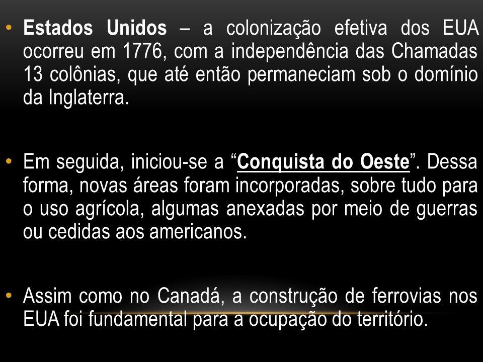 Estados Unidos – a colonização efetiva dos EUA ocorreu em 1776, com a independência das Chamadas 13 colônias, que até então permaneciam sob o domínio