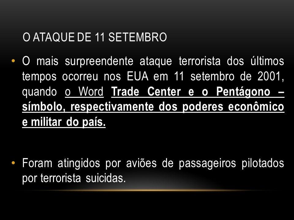 O ATAQUE DE 11 SETEMBRO O mais surpreendente ataque terrorista dos últimos tempos ocorreu nos EUA em 11 setembro de 2001, quando o Word Trade Center e
