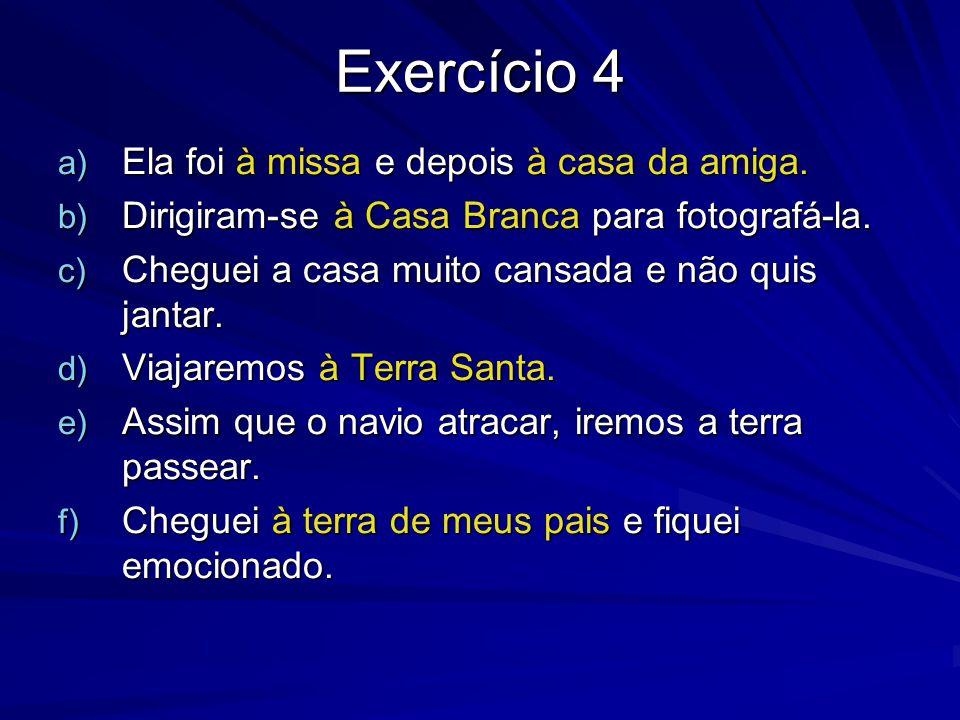 Exercício 4 a) Ela foi à missa e depois à casa da amiga.