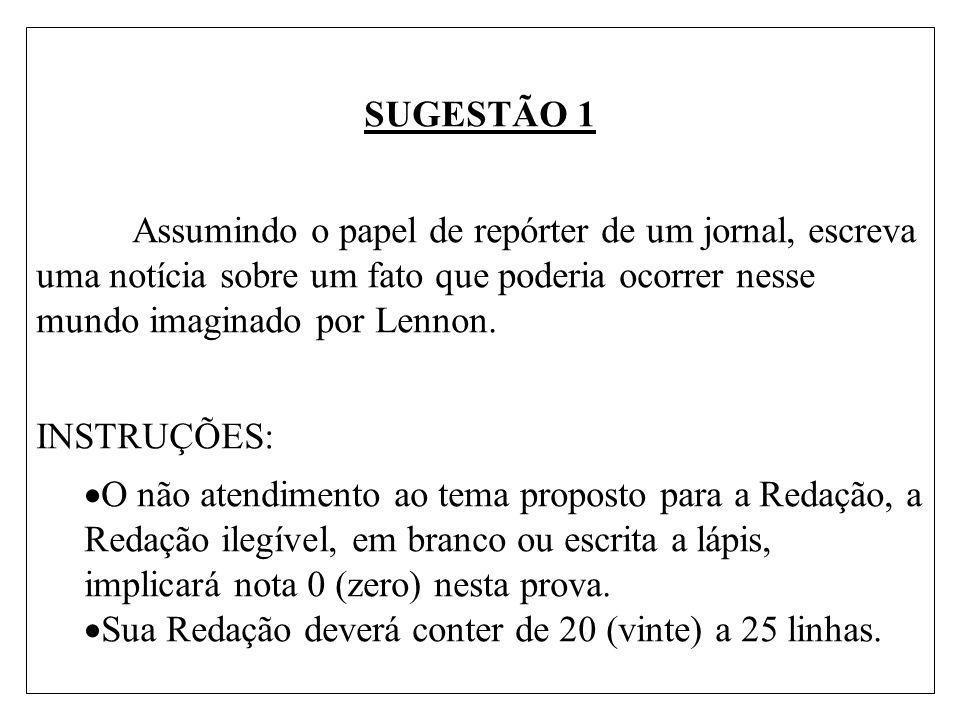 SUGESTÃO 1 Assumindo o papel de repórter de um jornal, escreva uma notícia sobre um fato que poderia ocorrer nesse mundo imaginado por Lennon. INSTRUÇ
