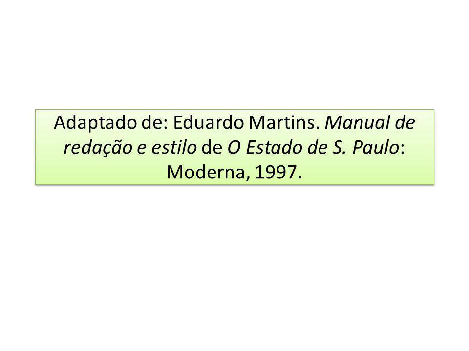 Adaptado de: Eduardo Martins. Manual de redação e estilo de O Estado de S. Paulo: Moderna, 1997.