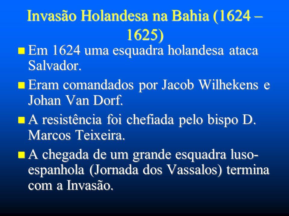 Invasão Holandesa na Bahia (1624 – 1625) Em 1624 uma esquadra holandesa ataca Salvador. Em 1624 uma esquadra holandesa ataca Salvador. Eram comandados