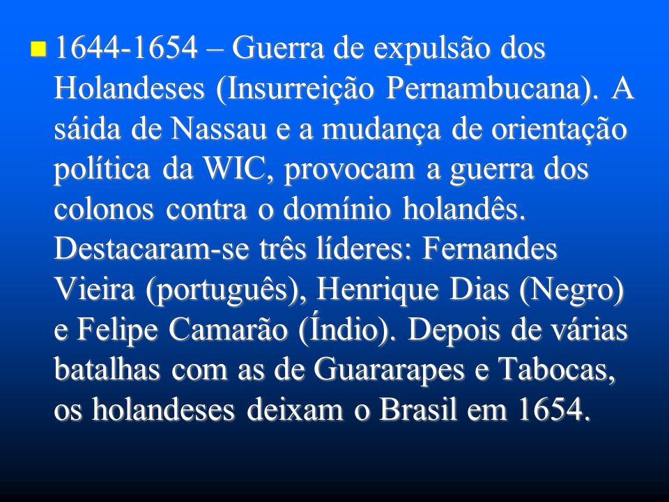 1644-1654 – Guerra de expulsão dos Holandeses (Insurreição Pernambucana). A sáida de Nassau e a mudança de orientação política da WIC, provocam a guer