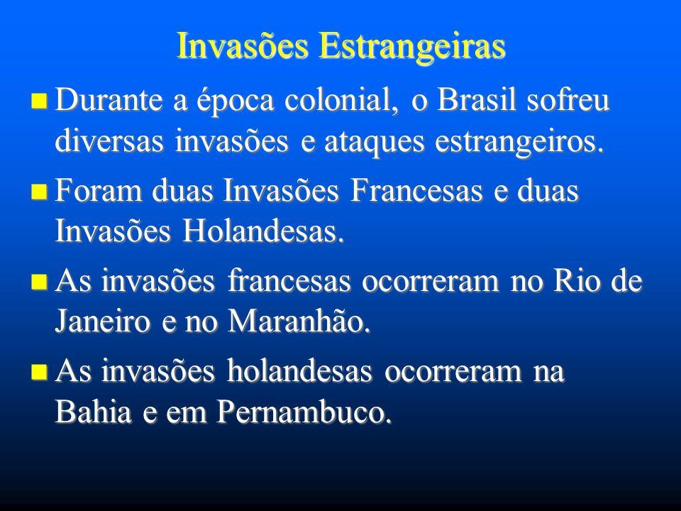 Invasões Estrangeiras Durante a época colonial, o Brasil sofreu diversas invasões e ataques estrangeiros. Durante a época colonial, o Brasil sofreu di