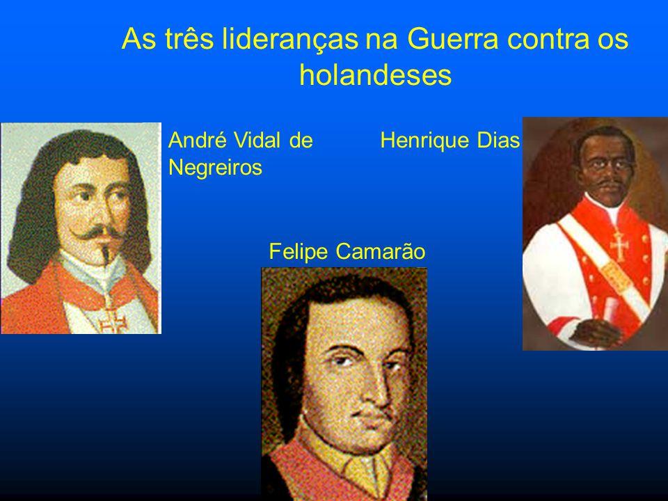 André Vidal de Negreiros As três lideranças na Guerra contra os holandeses Felipe Camarão Henrique Dias
