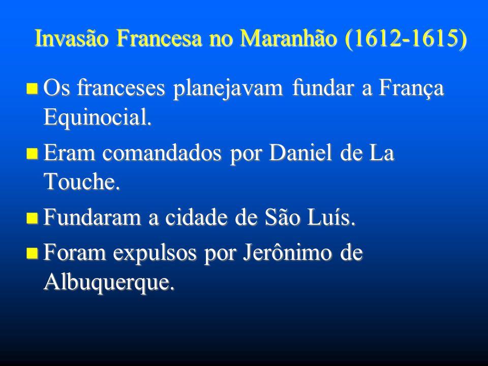 Invasão Francesa no Maranhão (1612-1615) Os franceses planejavam fundar a França Equinocial. Os franceses planejavam fundar a França Equinocial. Eram