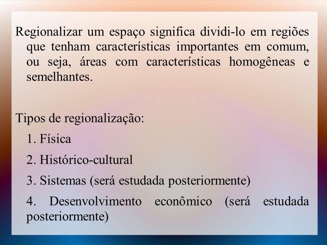 Regionalizar um espaço significa dividi-lo em regiões que tenham características importantes em comum, ou seja, áreas com características homogêneas e