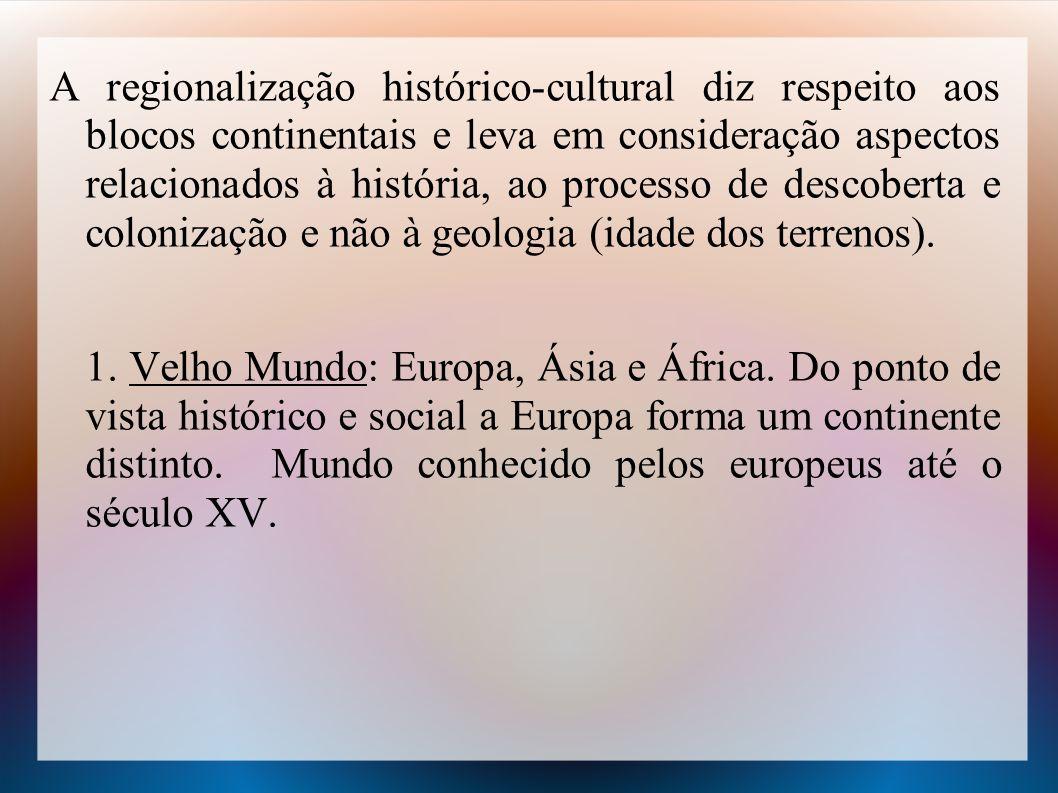 A regionalização histórico-cultural diz respeito aos blocos continentais e leva em consideração aspectos relacionados à história, ao processo de desco