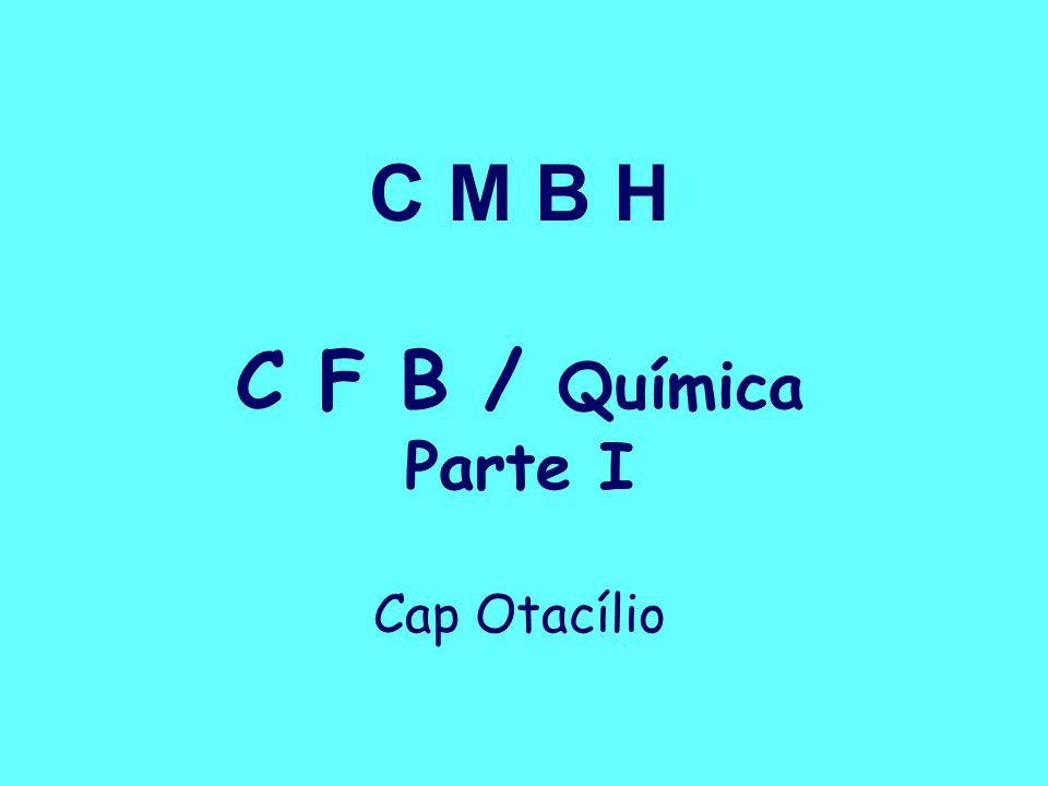 C M B H C F B / Química Parte I Cap Otacílio