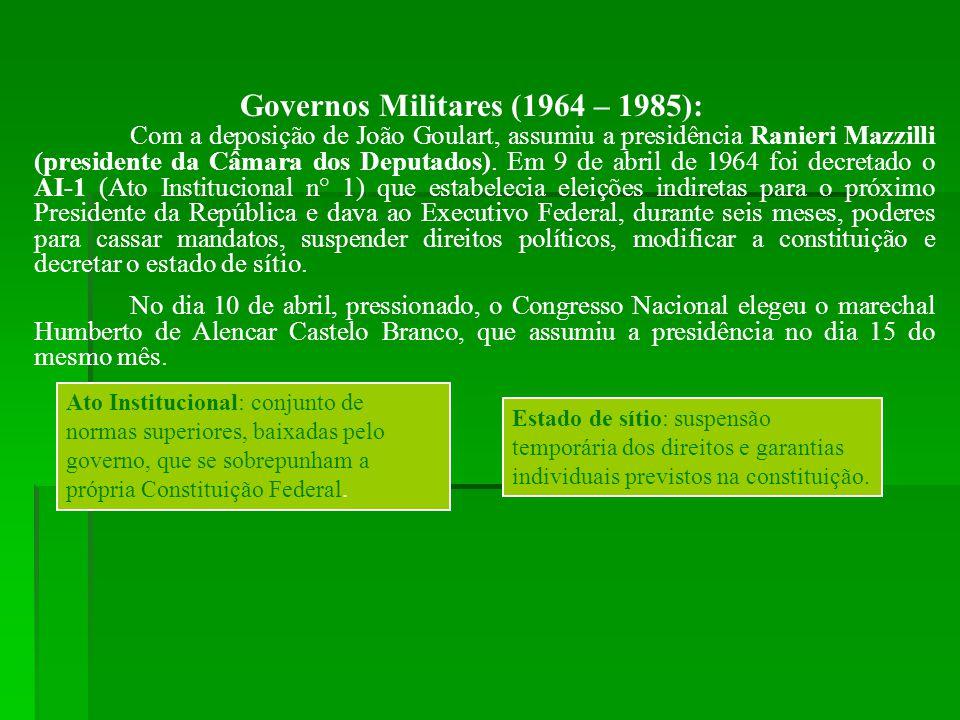 Governos Militares (1964 – 1985): Com a deposição de João Goulart, assumiu a presidência Ranieri Mazzilli (presidente da Câmara dos Deputados). Em 9 d