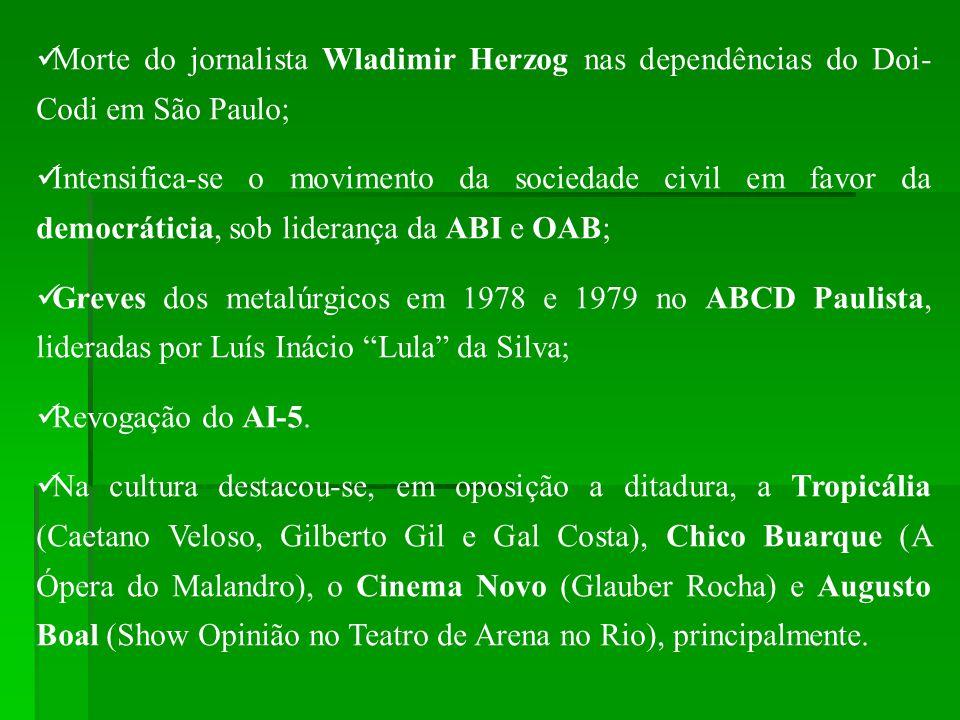 Morte do jornalista Wladimir Herzog nas dependências do Doi- Codi em São Paulo; Intensifica-se o movimento da sociedade civil em favor da democráticia