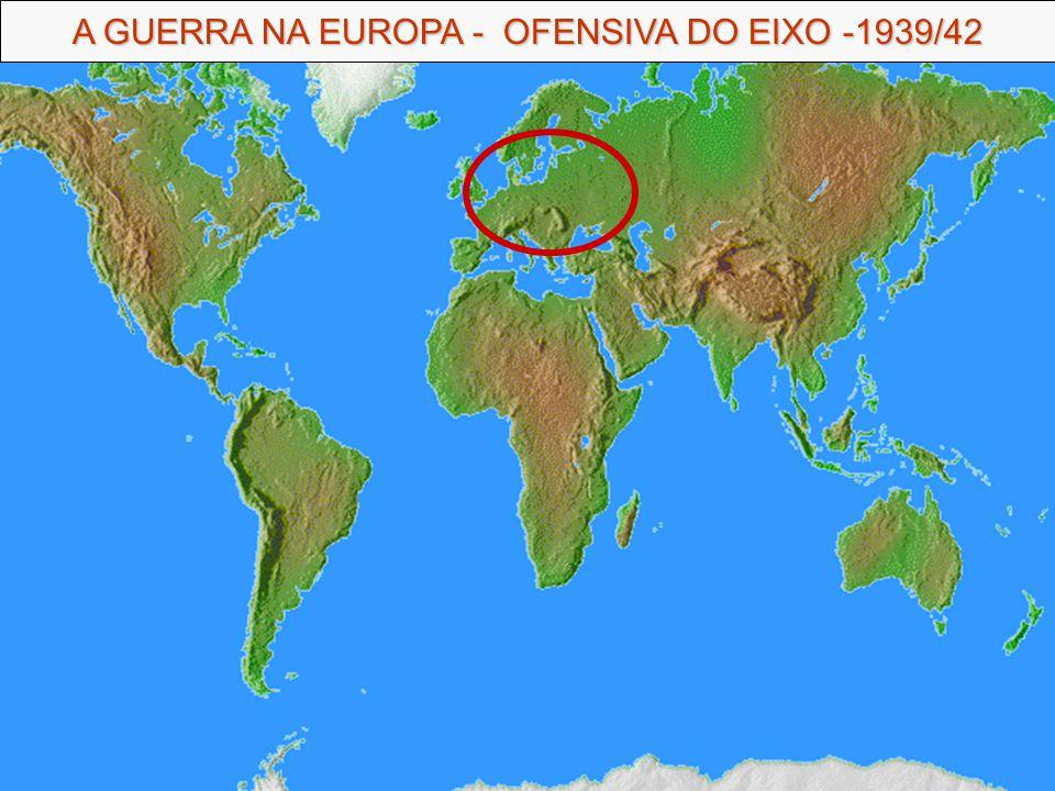 A GUERRA NA EUROPA - OFENSIVA DO EIXO -1939/42