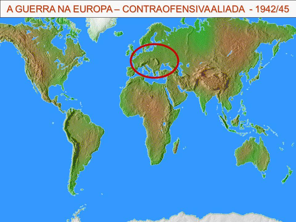 A GUERRA NA EUROPA – CONTRAOFENSIVA ALIADA - 1942/45