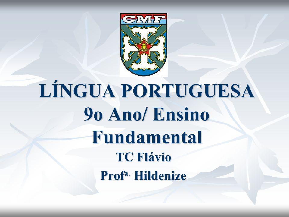 LÍNGUA PORTUGUESA 9o Ano/ Ensino Fundamental TC Flávio Prof a. Hildenize