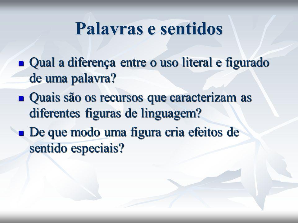 Figuras de pensamento Caracterizam-se por alterações no plano semântico.