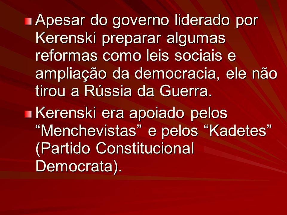 Apesar do governo liderado por Kerenski preparar algumas reformas como leis sociais e ampliação da democracia, ele não tirou a Rússia da Guerra. Keren