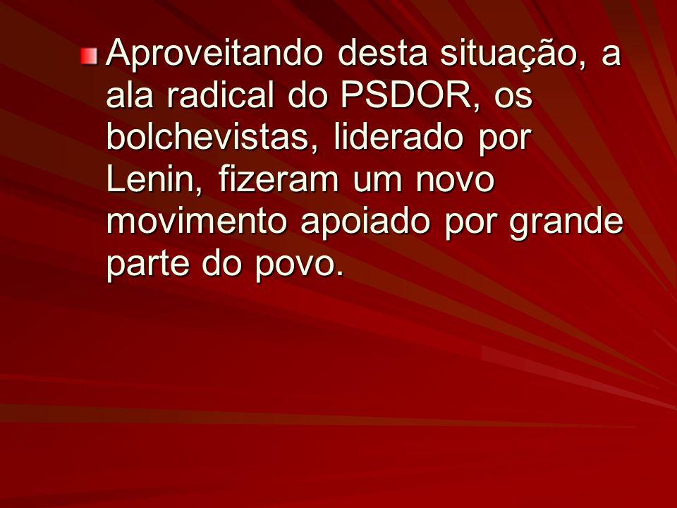 Aproveitando desta situação, a ala radical do PSDOR, os bolchevistas, liderado por Lenin, fizeram um novo movimento apoiado por grande parte do povo.