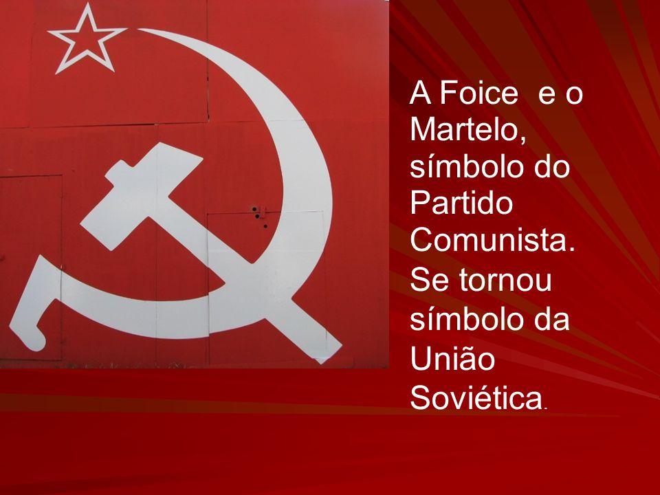 A Foice e o Martelo, símbolo do Partido Comunista. Se tornou símbolo da União Soviética.