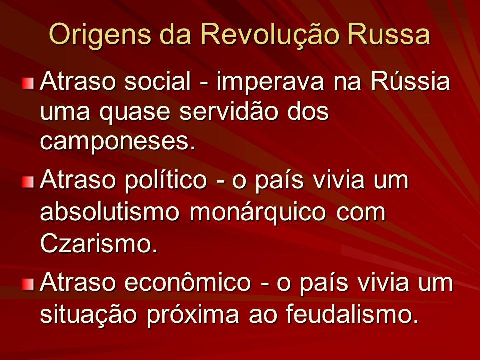 Origens da Revolução Russa Atraso social - imperava na Rússia uma quase servidão dos camponeses. Atraso político - o país vivia um absolutismo monárqu