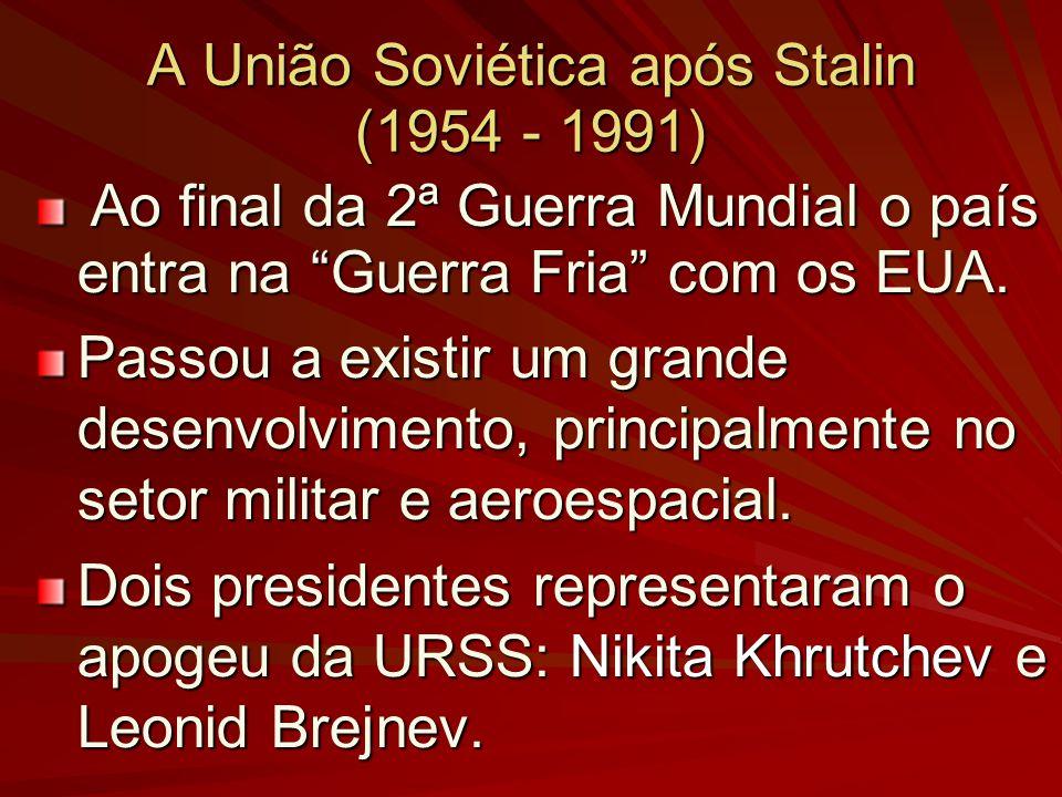 A União Soviética após Stalin (1954 - 1991) Ao final da 2ª Guerra Mundial o país entra na Guerra Fria com os EUA. Ao final da 2ª Guerra Mundial o país