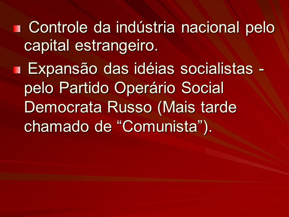 Controle da indústria nacional pelo capital estrangeiro. Controle da indústria nacional pelo capital estrangeiro. Expansão das idéias socialistas - pe