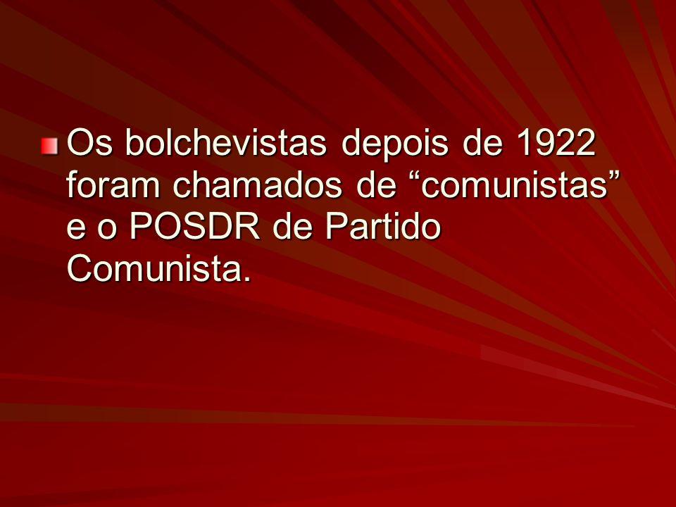 Os bolchevistas depois de 1922 foram chamados de comunistas e o POSDR de Partido Comunista.