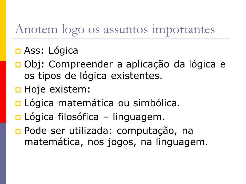 Anotem logo os assuntos importantes Ass: Lógica Obj: Compreender a aplicação da lógica e os tipos de lógica existentes. Hoje existem: Lógica matemátic
