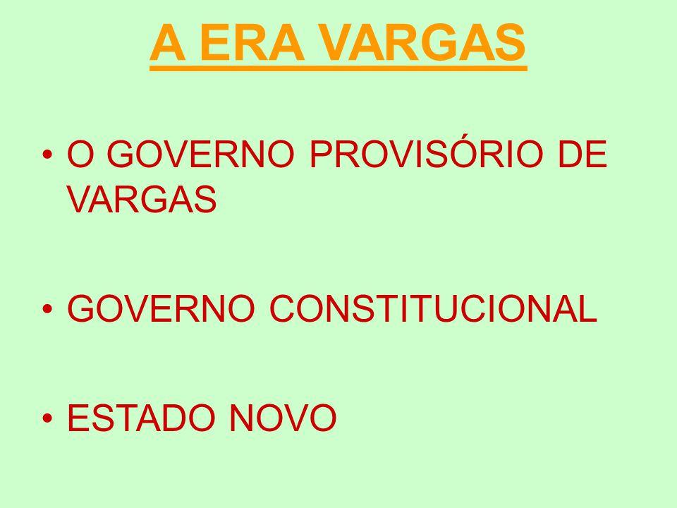 A ERA VARGAS O GOVERNO PROVISÓRIO DE VARGAS GOVERNO CONSTITUCIONAL ESTADO NOVO
