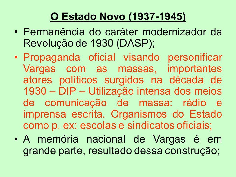 O Estado Novo (1937-1945) Permanência do caráter modernizador da Revolução de 1930 (DASP); Propaganda oficial visando personificar Vargas com as massa