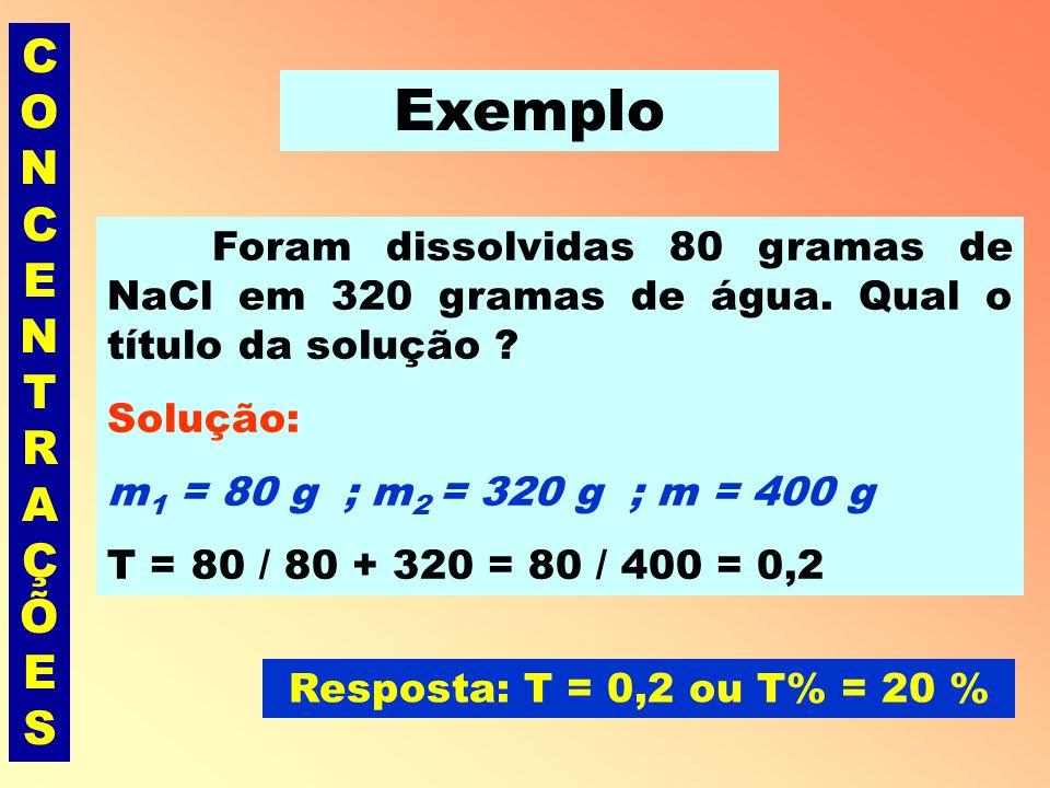 CONCENTRAÇÕESCONCENTRAÇÕES Título ou % em massa (T) É a razão entre a massa, em gramas, do soluto (m 1 ) e a massa, em gramas, da solução(m).