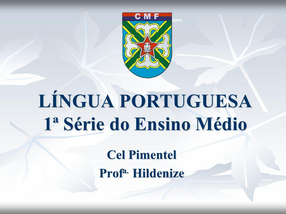 LÍNGUA PORTUGUESA 1ª Série do Ensino Médio Cel Pimentel Prof a. Hildenize