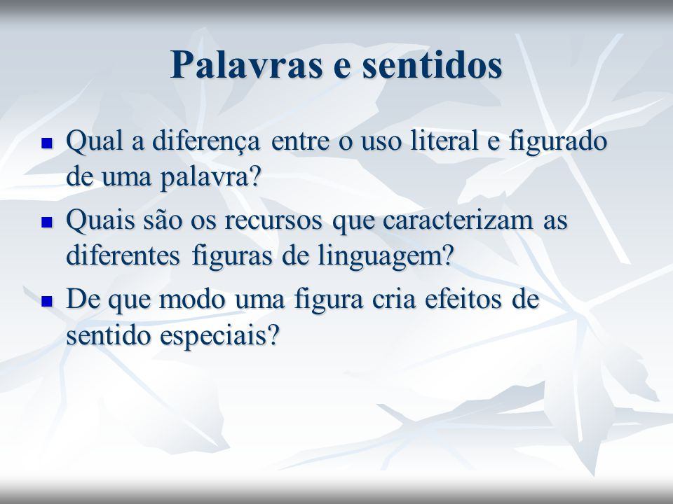 Palavras e sentidos Qual a diferença entre o uso literal e figurado de uma palavra? Qual a diferença entre o uso literal e figurado de uma palavra? Qu
