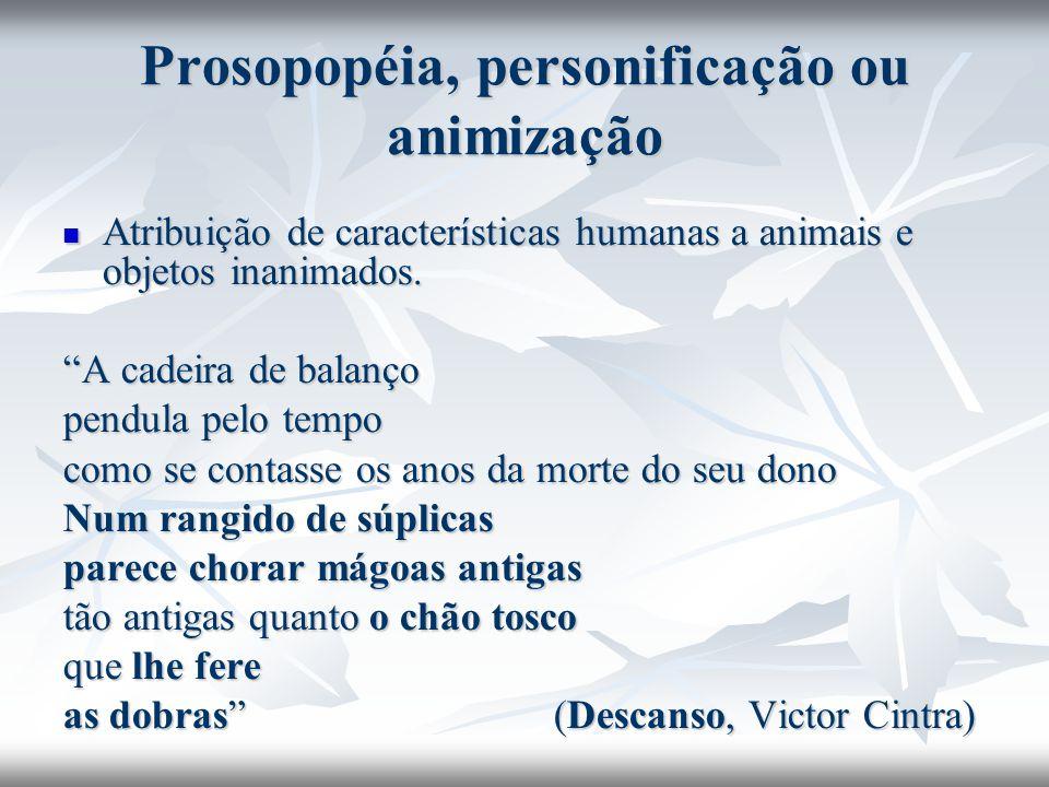 Prosopopéia, personificação ou animização Atribuição de características humanas a animais e objetos inanimados. Atribuição de características humanas