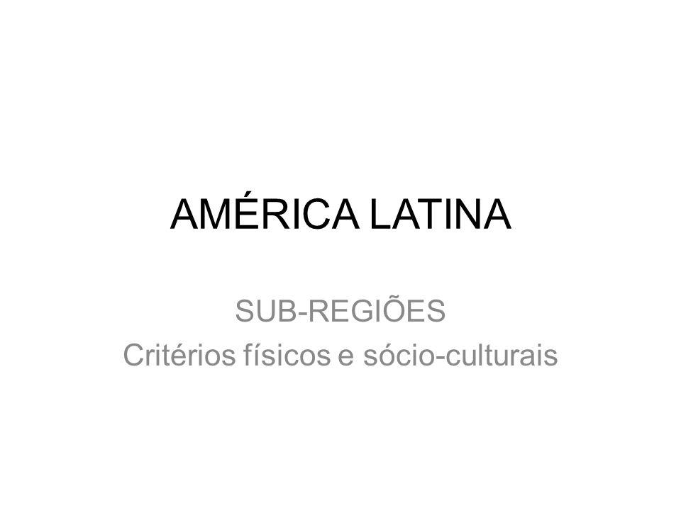 AMÉRICA LATINA SUB-REGIÕES Critérios físicos e sócio-culturais