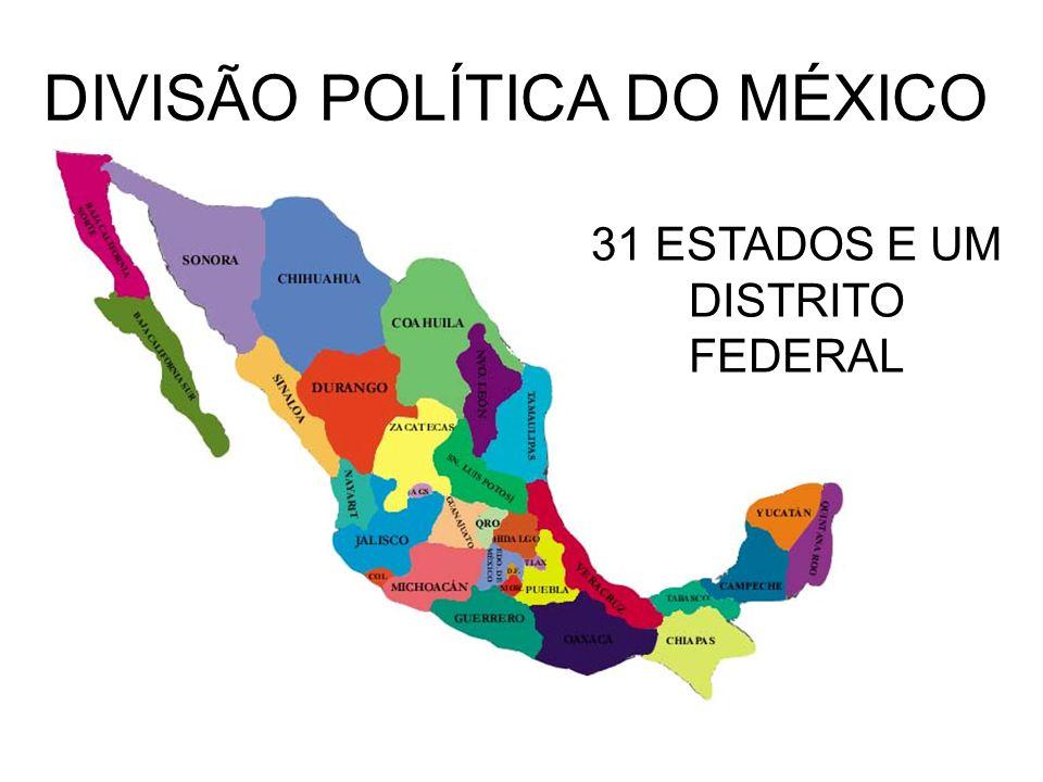 DIVISÃO POLÍTICA DO MÉXICO 31 ESTADOS E UM DISTRITO FEDERAL