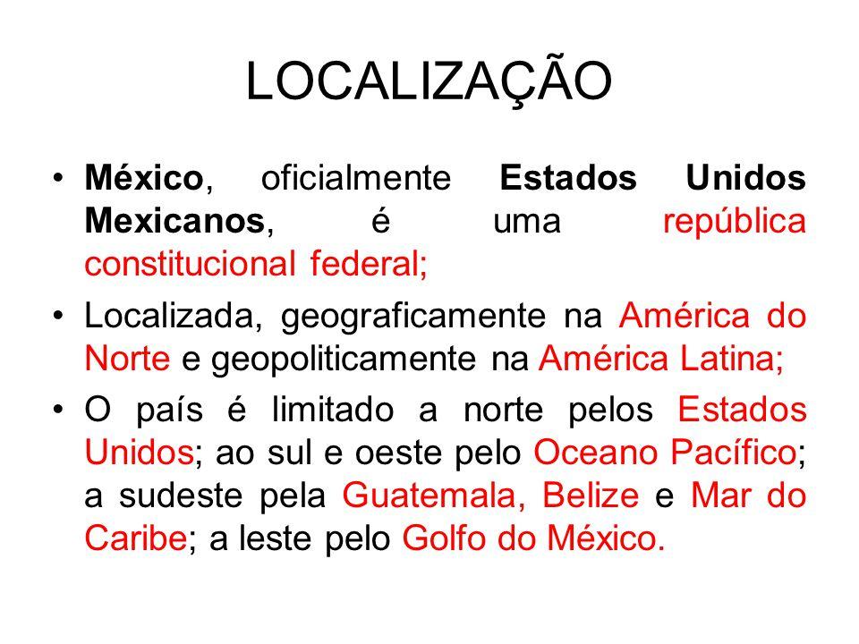 LOCALIZAÇÃO México, oficialmente Estados Unidos Mexicanos, é uma república constitucional federal; Localizada, geograficamente na América do Norte e g